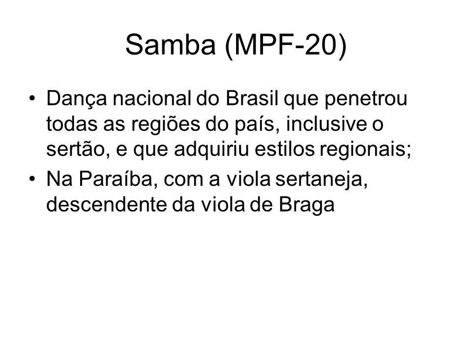 Samba (MPF-20) Dança nacional do Brasil que penetrou todas as regiões do país, inclusive o sertão, e que adquiriu estilos regionais; Na Paraíba, com a