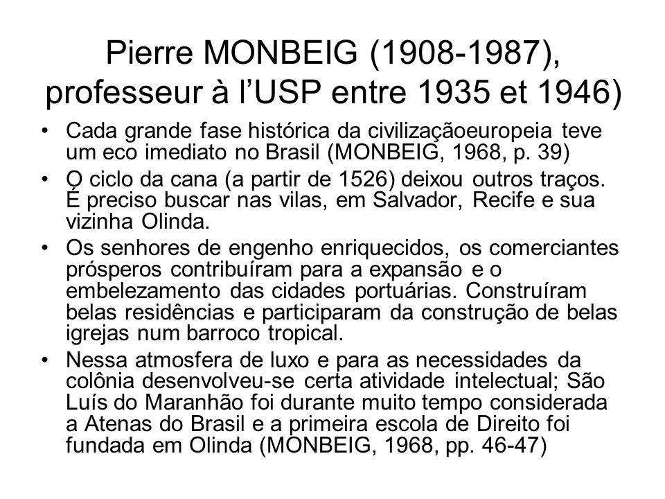Pierre MONBEIG (1908-1987), professeur à lUSP entre 1935 et 1946) Cada grande fase histórica da civilizaçãoeuropeia teve um eco imediato no Brasil (MO