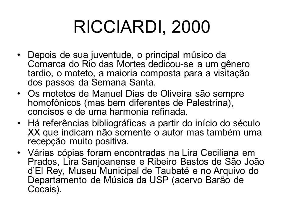 RICCIARDI, 2000 Depois de sua juventude, o principal músico da Comarca do Rio das Mortes dedicou-se a um gênero tardio, o moteto, a maioria composta p