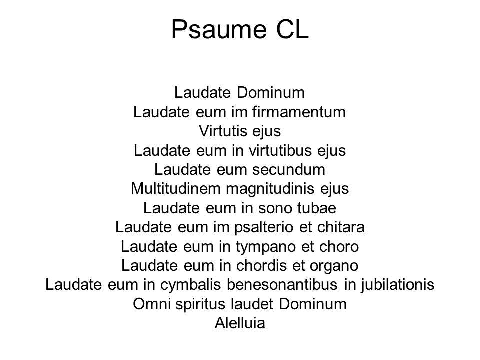 Psaume CL Laudate Dominum Laudate eum im firmamentum Virtutis ejus Laudate eum in virtutibus ejus Laudate eum secundum Multitudinem magnitudinis ejus