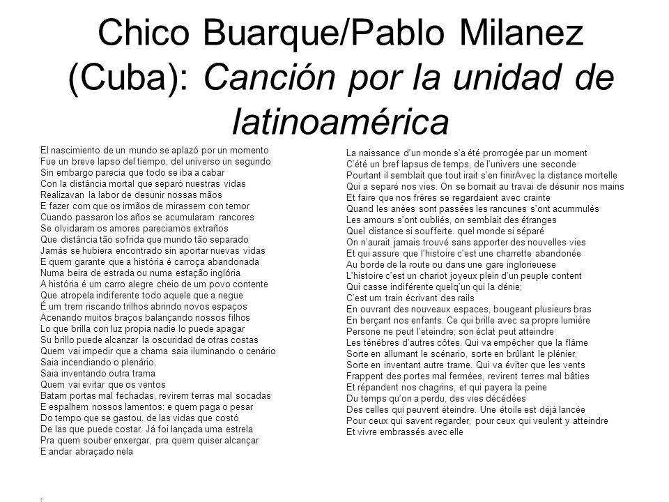 Chico Buarque/Pablo Milanez (Cuba): Canción por la unidad de latinoamérica El nascimiento de un mundo se aplazó por un momento Fue un breve lapso del