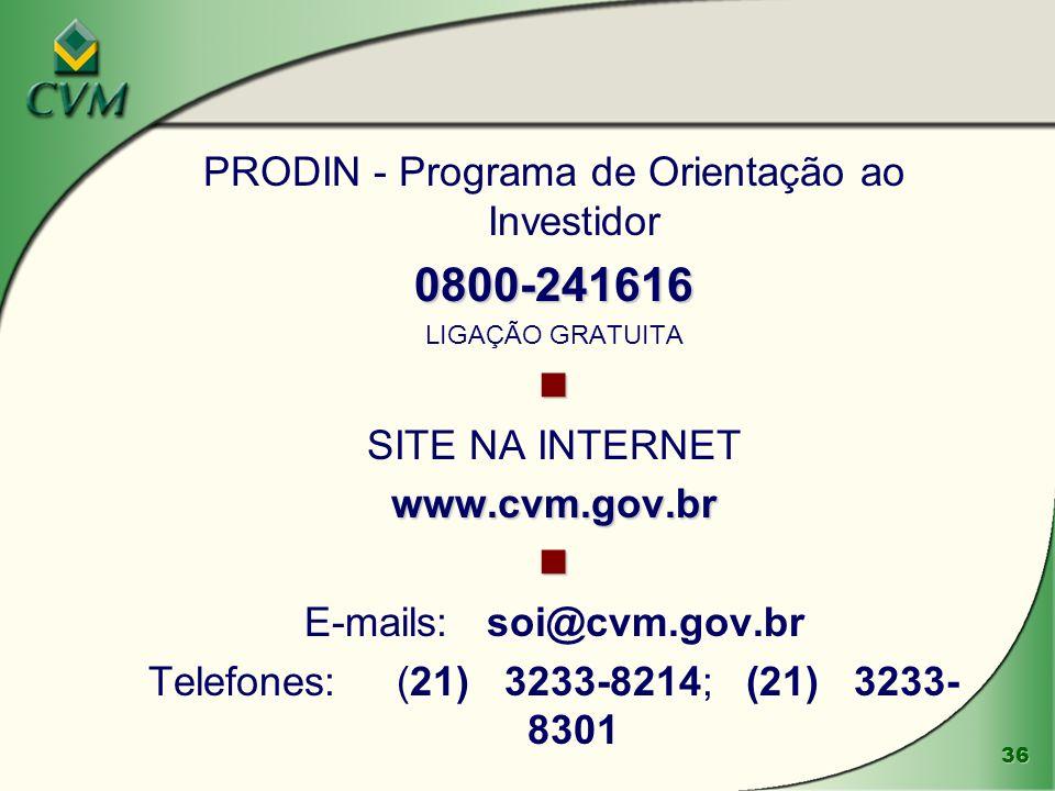 36 PRODIN - Programa de Orientação ao Investidor0800-241616 LIGAÇÃO GRATUITA SITE NA INTERNETwww.cvm.gov.br E-mails: soi@cvm.gov.br Telefones: (21) 32