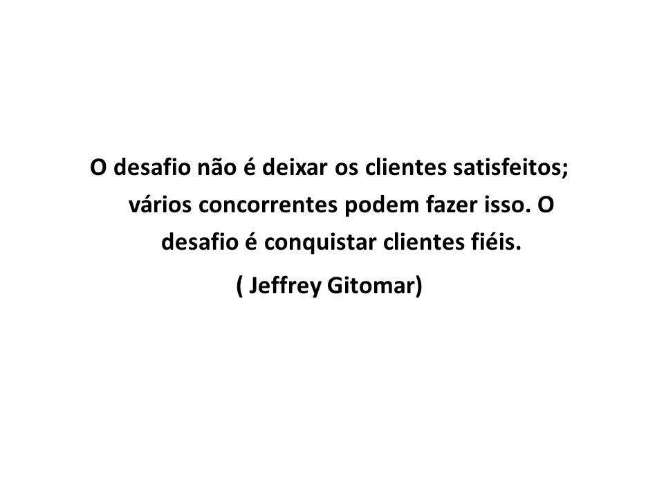 O desafio não é deixar os clientes satisfeitos; vários concorrentes podem fazer isso. O desafio é conquistar clientes fiéis. ( Jeffrey Gitomar)