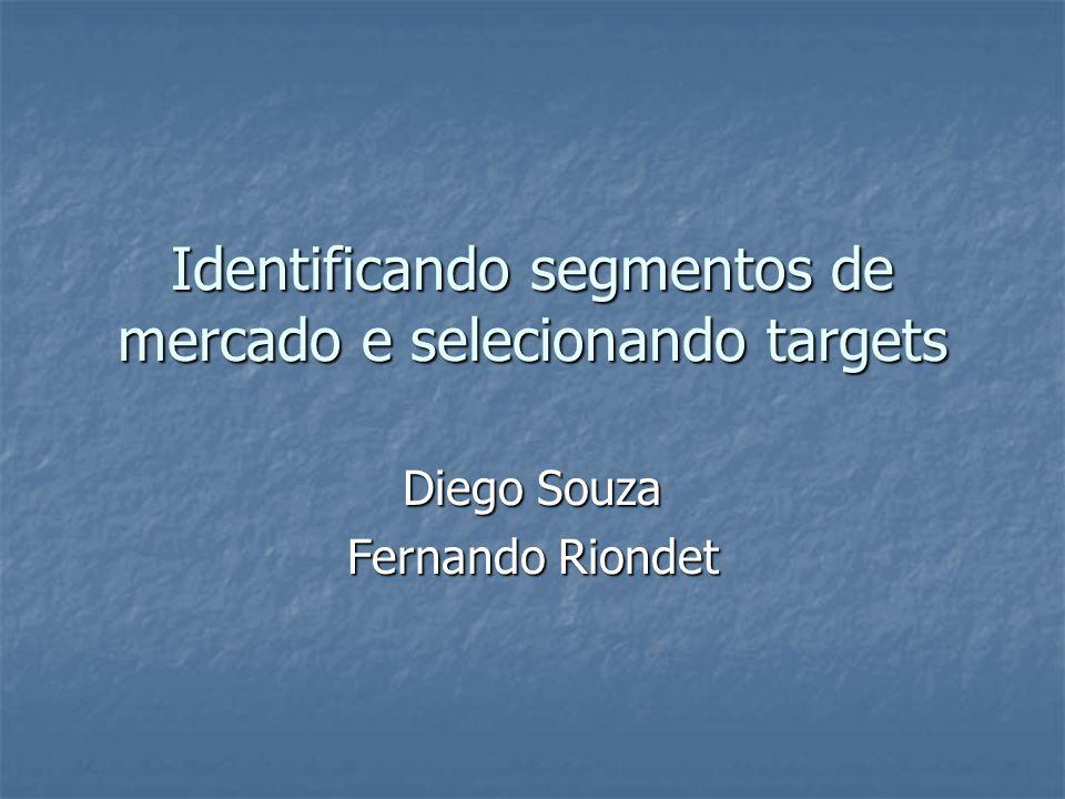 Identificando segmentos de mercado e selecionando targets Diego Souza Fernando Riondet
