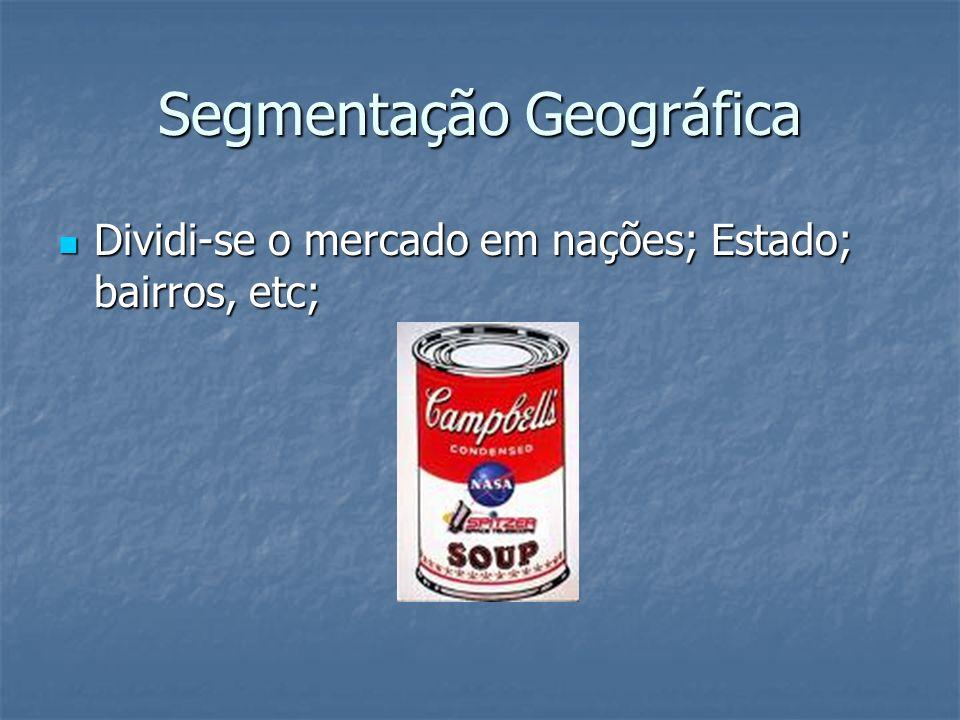 Segmentação Geográfica Dividi-se o mercado em nações; Estado; bairros, etc; Dividi-se o mercado em nações; Estado; bairros, etc;