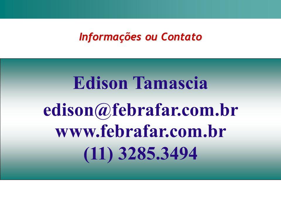 Edison Tamascia edison@febrafar.com.br www.febrafar.com.br (11) 3285.3494 Informações ou Contato