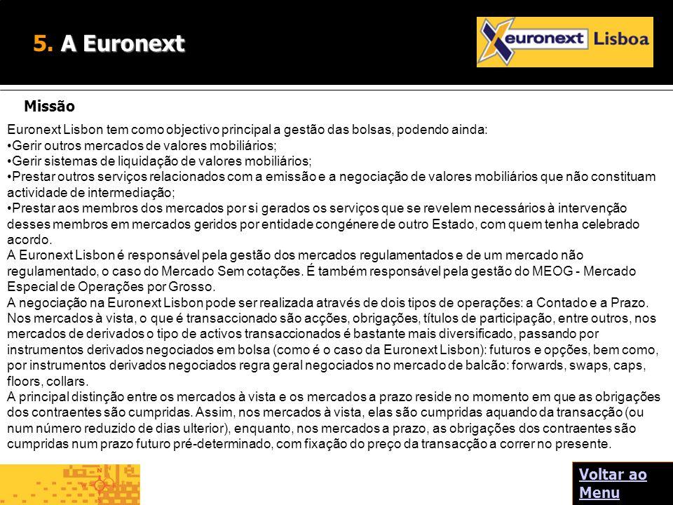 A Euronext 5. A Euronext Missão Euronext Lisbon tem como objectivo principal a gestão das bolsas, podendo ainda: Gerir outros mercados de valores mobi