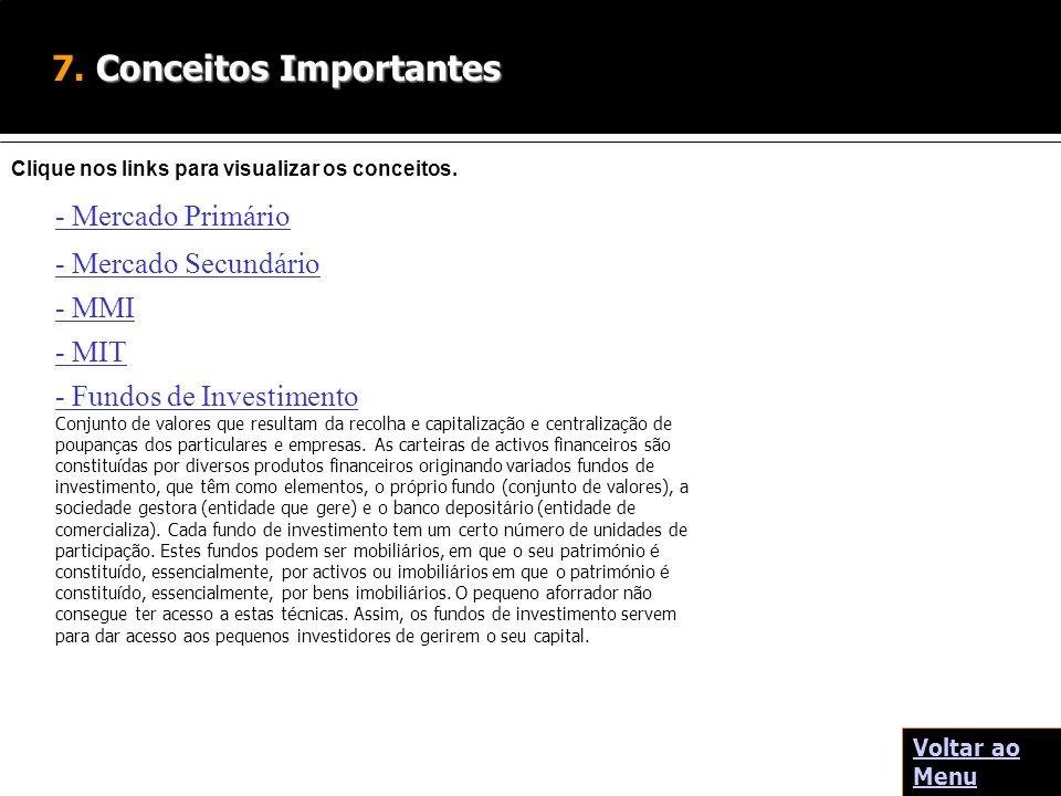 Conceitos Importantes 7. Conceitos Importantes - Mercado Primário Clique nos links para visualizar os conceitos. - Fundos de Investimento Conjunto de
