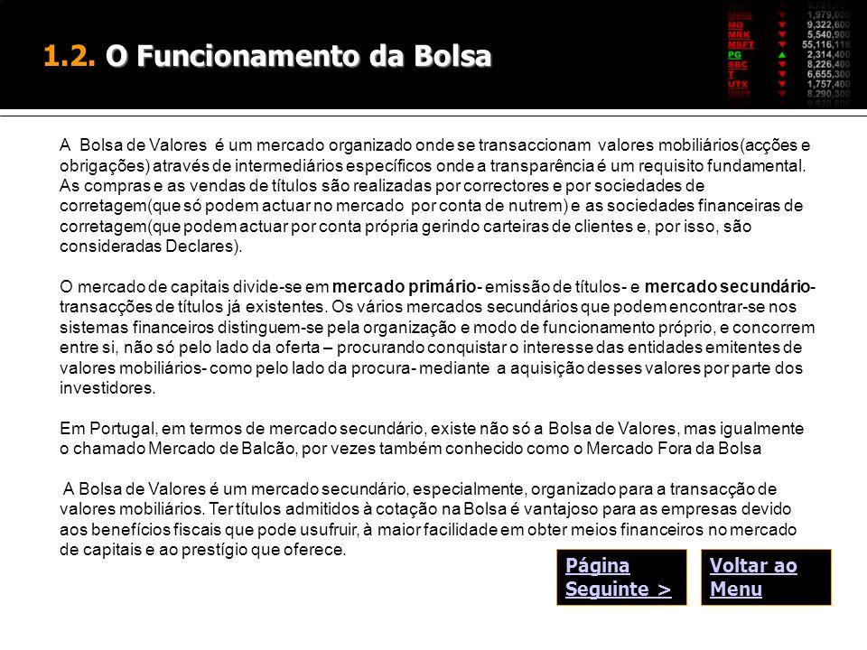 O Funcionamento da Bolsa 1.2. O Funcionamento da Bolsa A Bolsa de Valores é um mercado organizado onde se transaccionam valores mobiliários(acções e o