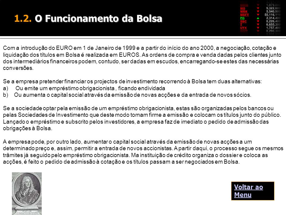 Com a introdução do EURO em 1 de Janeiro de 1999 e a partir do início do ano 2000, a negociação, cotação e liquidação dos títulos em Bolsa é realizada