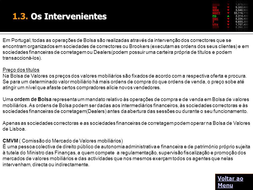 Os Intervenientes 1.3. Os Intervenientes Em Portugal, todas as operações de Bolsa são realizadas através da intervenção dos correctores que se encontr