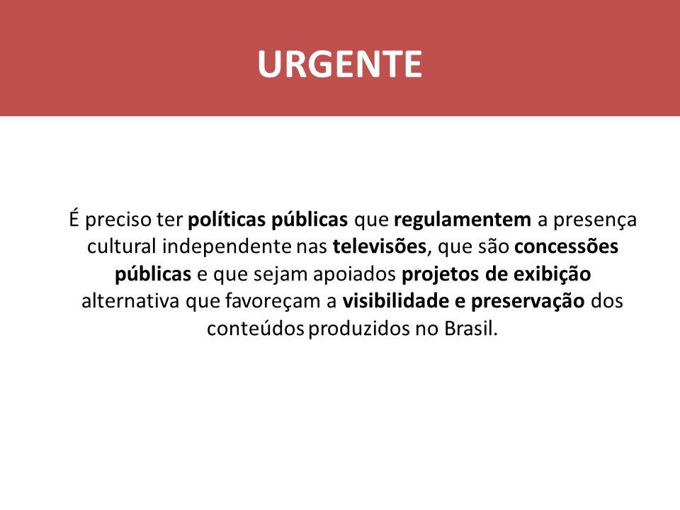 URGENTE É preciso ter políticas públicas que regulamentem a presença cultural independente nas televisões, que são concessões públicas e que sejam apo