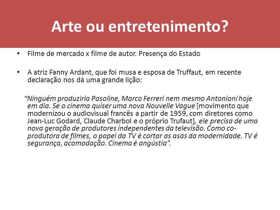 Arte ou entretenimento? Filme de mercado x filme de autor. Presença do Estado A atriz Fanny Ardant, que foi musa e esposa de Truffaut, em recente decl