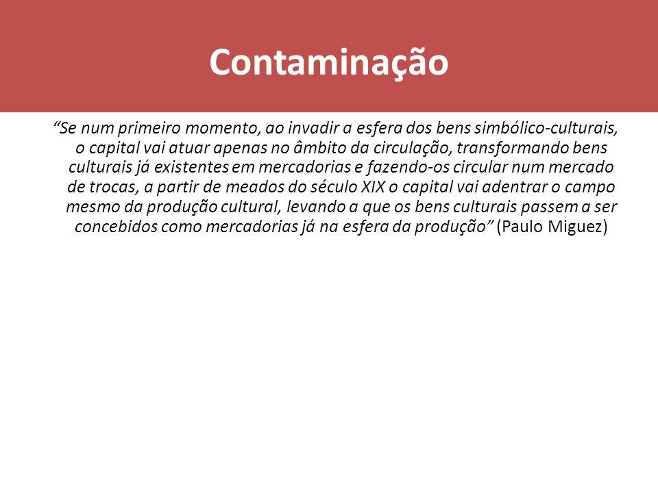 Contaminação Se num primeiro momento, ao invadir a esfera dos bens simbólico-culturais, o capital vai atuar apenas no âmbito da circulação, transforma