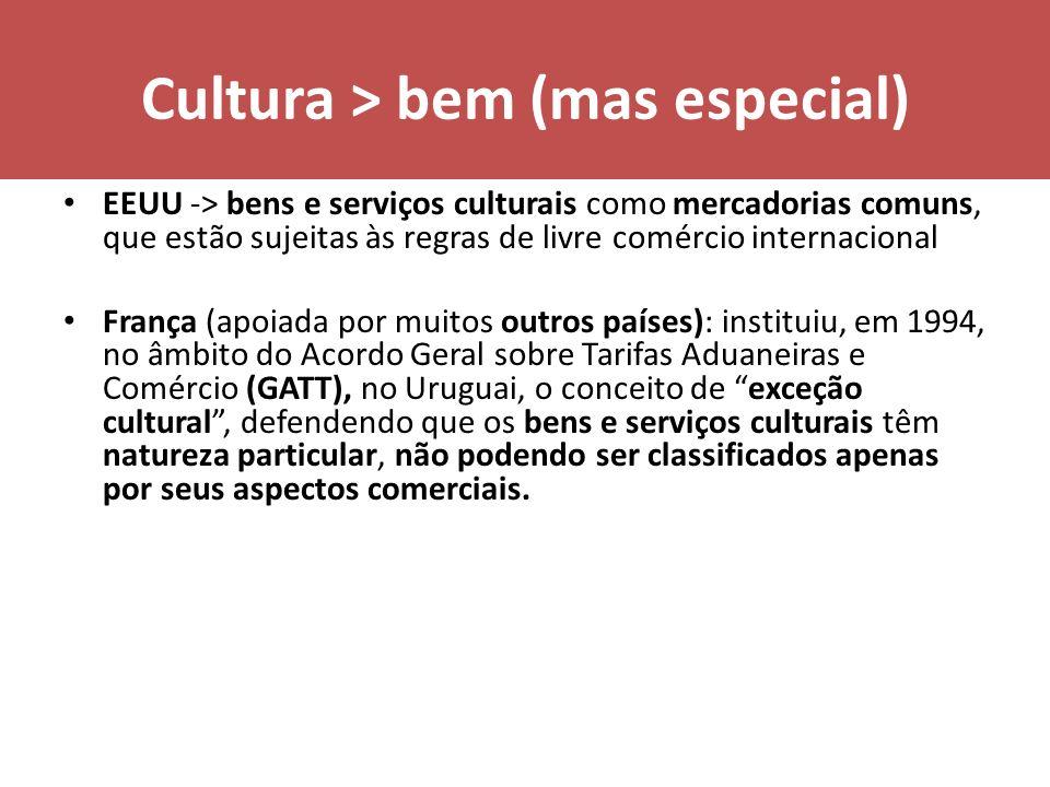 Cultura > bem (mas especial) EEUU -> bens e serviços culturais como mercadorias comuns, que estão sujeitas às regras de livre comércio internacional F