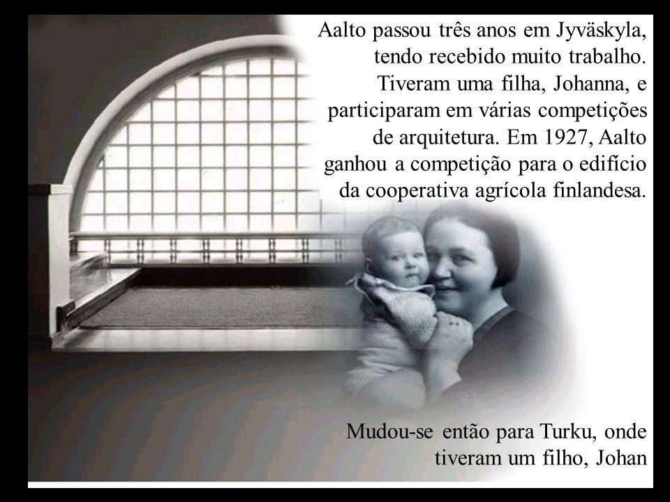 Aalto passou três anos em Jyväskyla, tendo recebido muito trabalho. Tiveram uma filha, Johanna, e participaram em várias competições de arquitetura. E