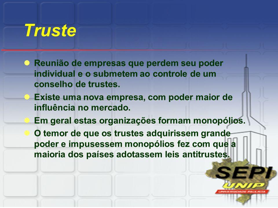 Truste Reunião de empresas que perdem seu poder individual e o submetem ao controle de um conselho de trustes. Existe uma nova empresa, com poder maio
