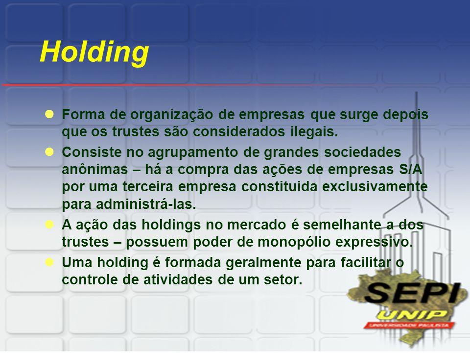 Holding Forma de organização de empresas que surge depois que os trustes são considerados ilegais. Consiste no agrupamento de grandes sociedades anôni