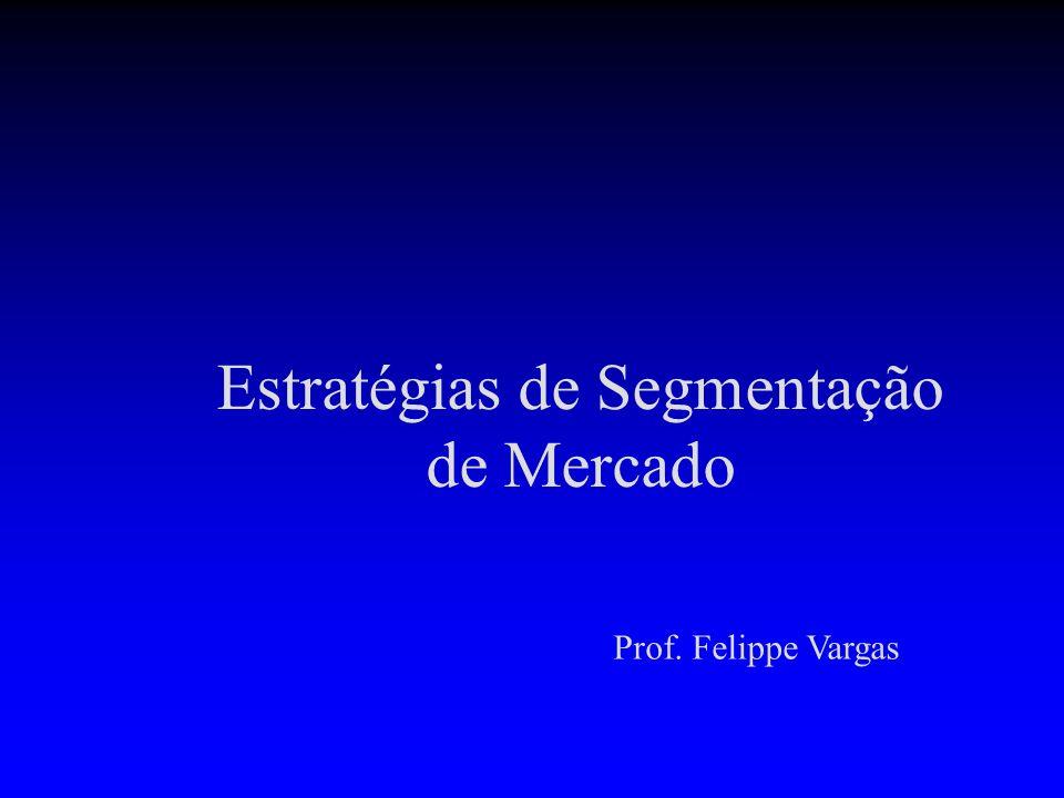 Estratégias de Segmentação de Mercado Prof. Felippe Vargas