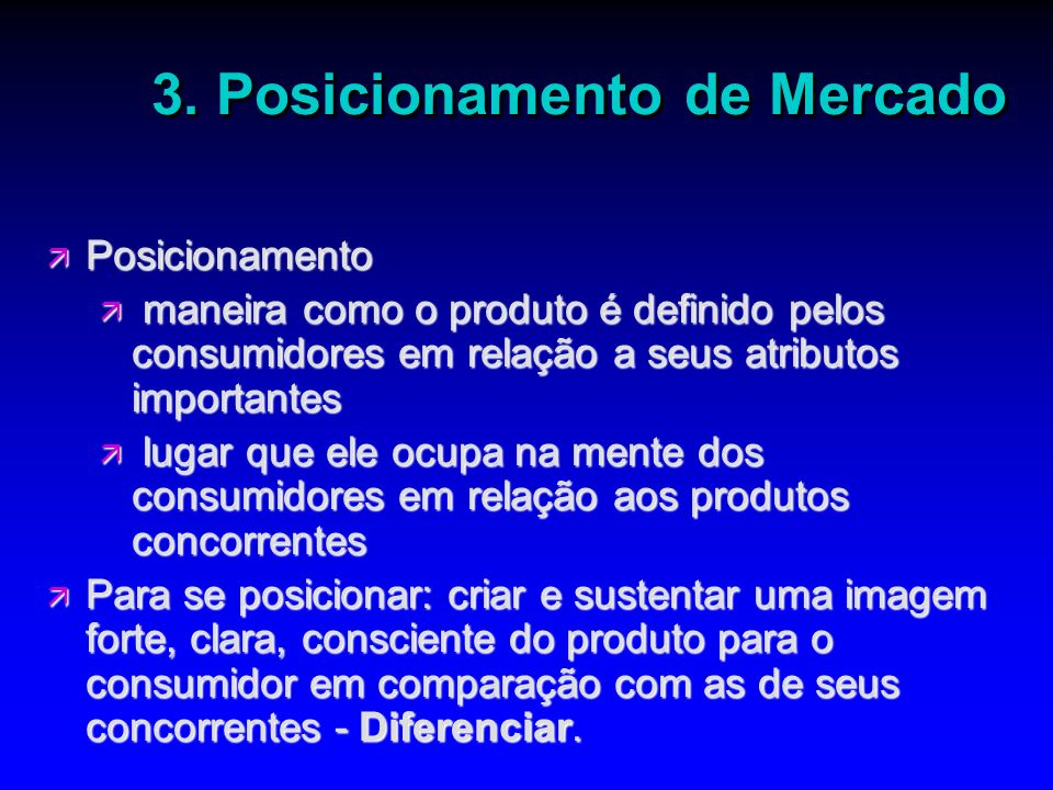 3. Posicionamento de Mercado ä Posicionamento ä maneira como o produto é definido pelos consumidores em relação a seus atributos importantes ä lugar q