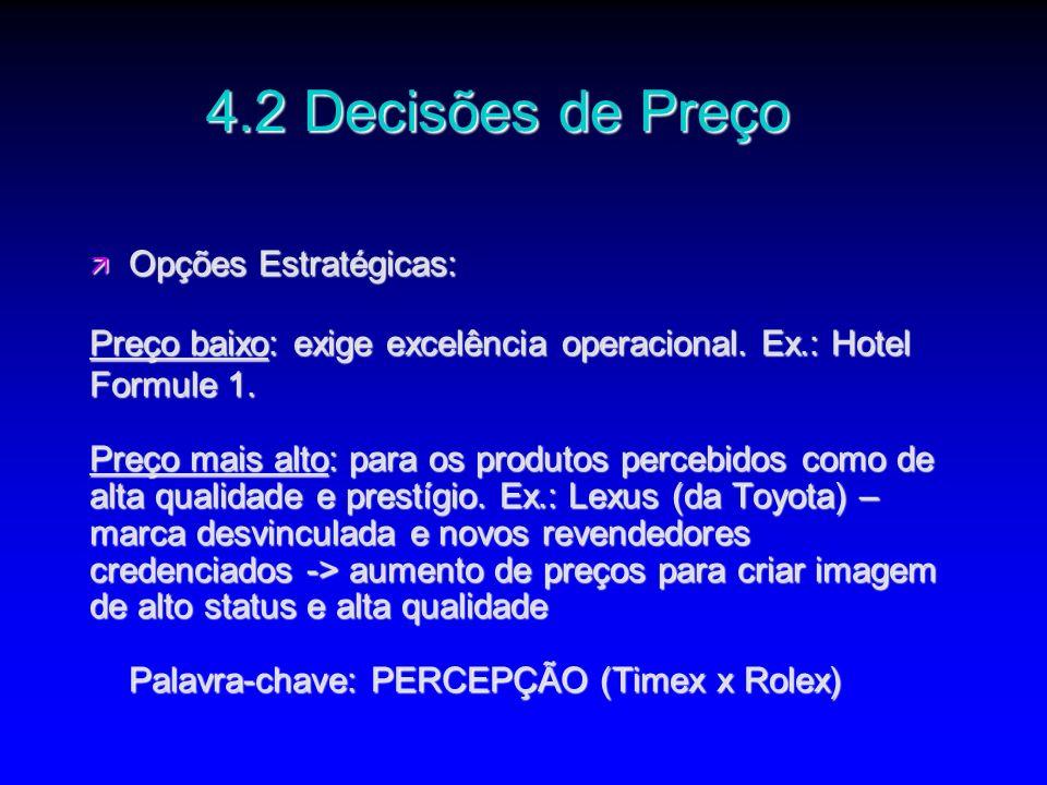 ä Opções Estratégicas: Preço baixo: exige excelência operacional. Ex.: Hotel Formule 1. Preço mais alto: para os produtos percebidos como de alta qual