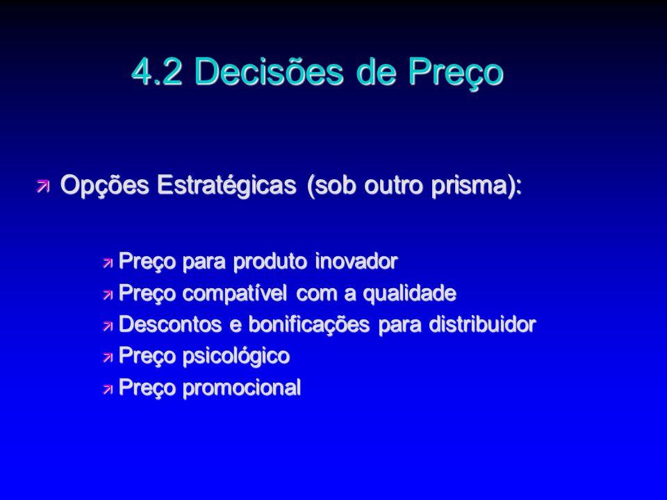 ä Opções Estratégicas (sob outro prisma): ä Preço para produto inovador ä Preço compatível com a qualidade ä Descontos e bonificações para distribuido