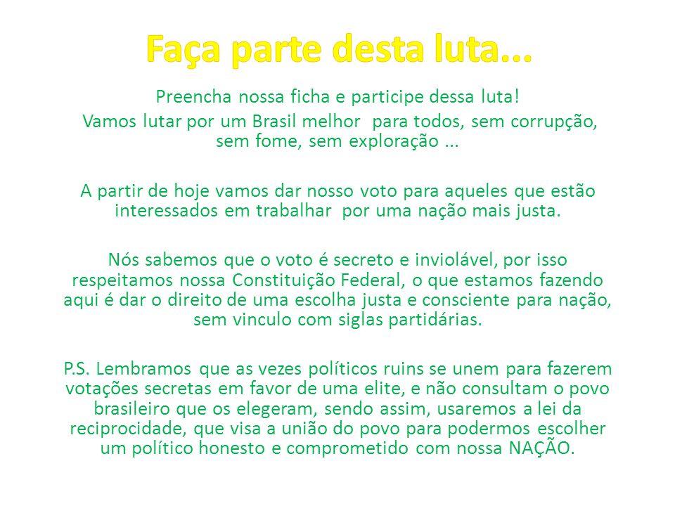 Preencha nossa ficha e participe dessa luta! Vamos lutar por um Brasil melhor para todos, sem corrupção, sem fome, sem exploração... A partir de hoje