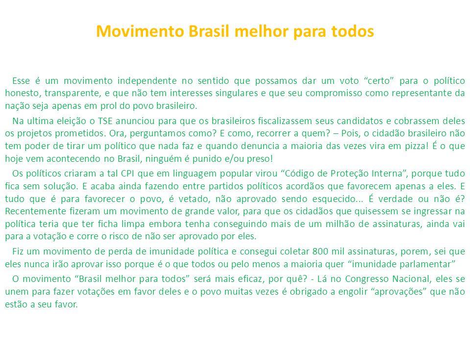 Movimento Brasil melhor para todos Esse é um movimento independente no sentido que possamos dar um voto certo para o político honesto, transparente, e