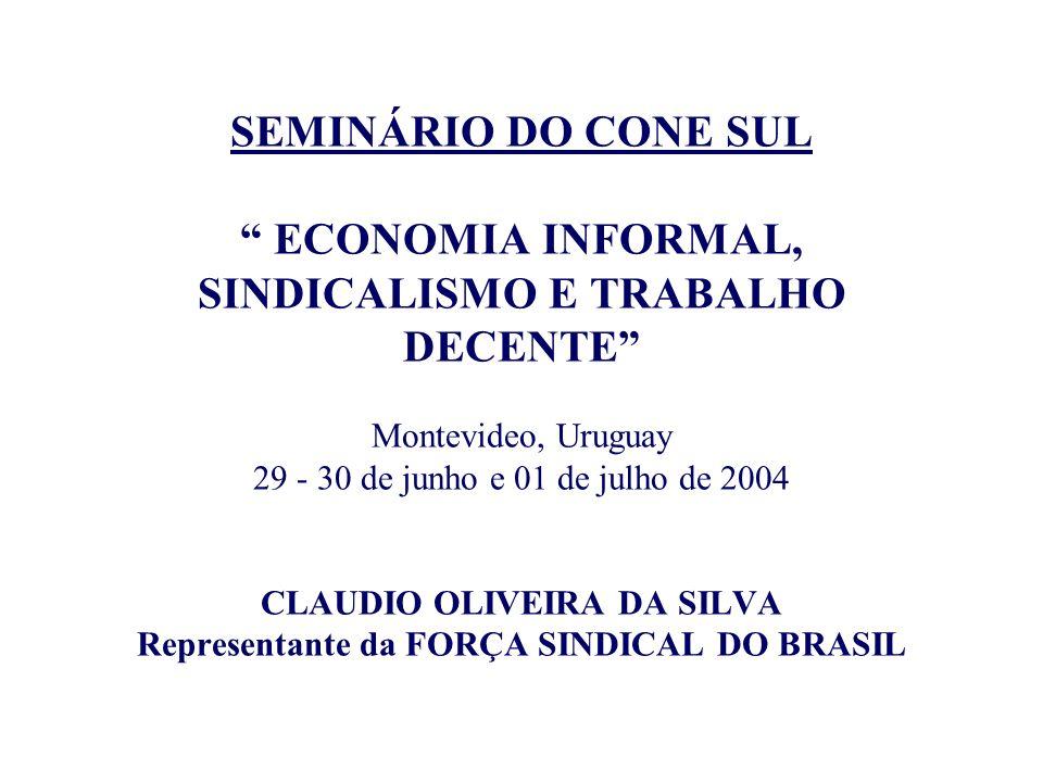 SEMINÁRIO DO CONE SUL ECONOMIA INFORMAL, SINDICALISMO E TRABALHO DECENTE Montevideo, Uruguay 29 - 30 de junho e 01 de julho de 2004 CLAUDIO OLIVEIRA D