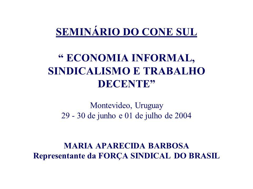 SEMINÁRIO DO CONE SUL ECONOMIA INFORMAL, SINDICALISMO E TRABALHO DECENTE Montevideo, Uruguay 29 - 30 de junho e 01 de julho de 2004 MARIA APARECIDA BA