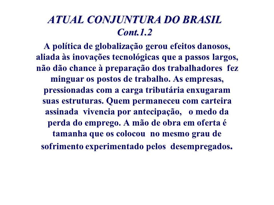 ATUAL CONJUNTURA DO BRASIL Cont.1.2 A política de globalização gerou efeitos danosos, aliada às inovações tecnológicas que a passos largos, não dão ch
