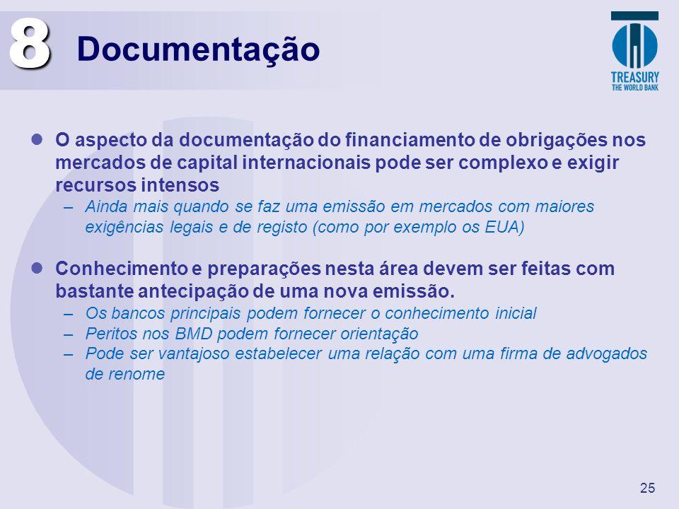 25 Documentação O aspecto da documentação do financiamento de obrigações nos mercados de capital internacionais pode ser complexo e exigir recursos in