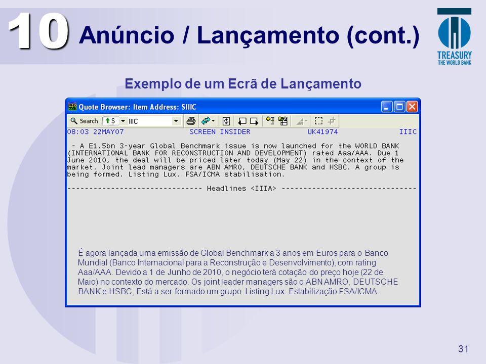 31 Anúncio / Lançamento (cont.) Exemplo de um Ecrã de Lançamento10 É agora lançada uma emissão de Global Benchmark a 3 anos em Euros para o Banco Mund