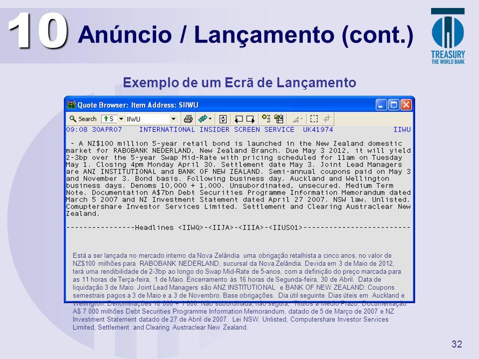 32 Anúncio / Lançamento (cont.) Exemplo de um Ecrã de Lançamento10 Está a ser lançada no mercado interno da Nova Zelândia uma obrigação retalhista a c