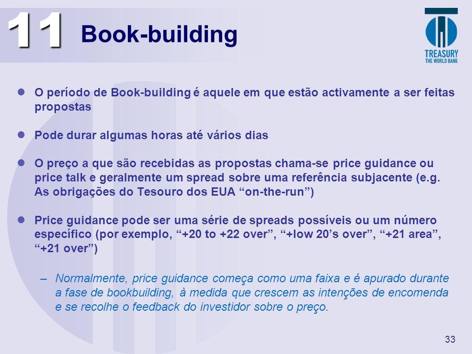 33 Book-building O período de Book-building é aquele em que estão activamente a ser feitas propostas Pode durar algumas horas até vários dias O preço
