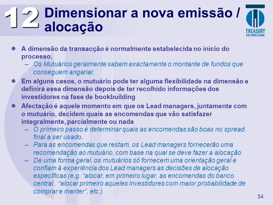 34 Dimensionar a nova emissão / alocação A dimensão da transacção é normalmente estabelecida no início do processo. –Os Mutuários geralmente sabem exa