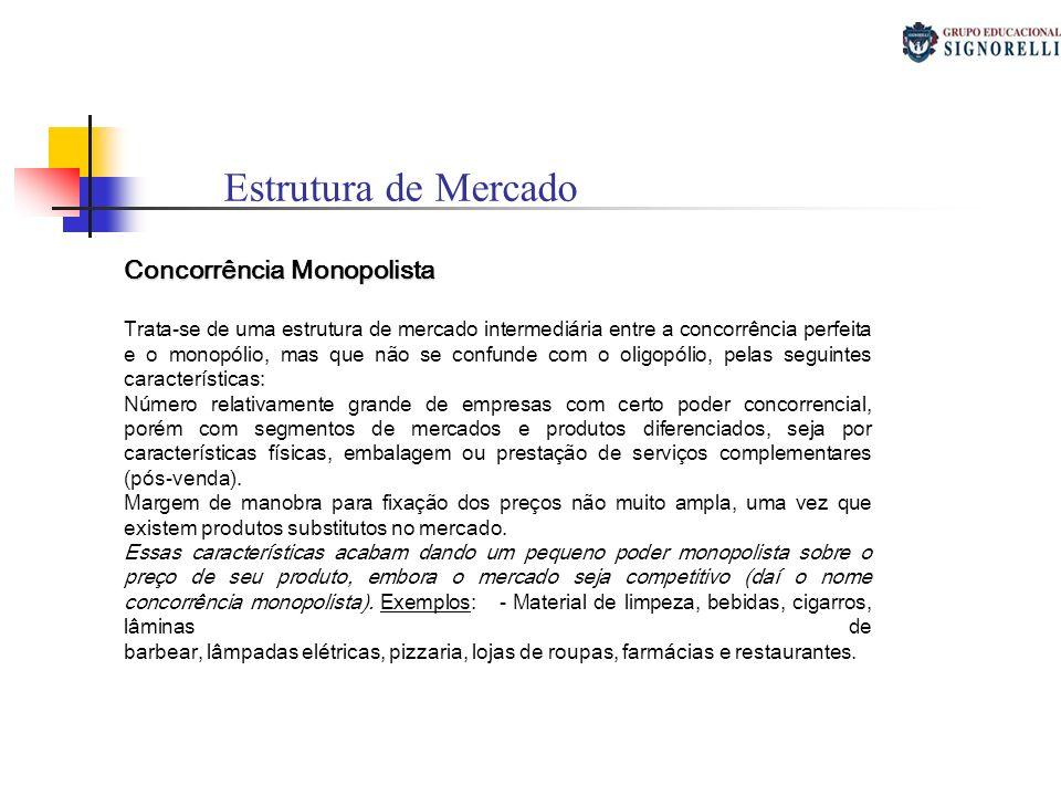 Monopsônio Trata-se de uma forma de mercado na qual há somente um comprador para muitos vendedores dos serviços dos insumos.