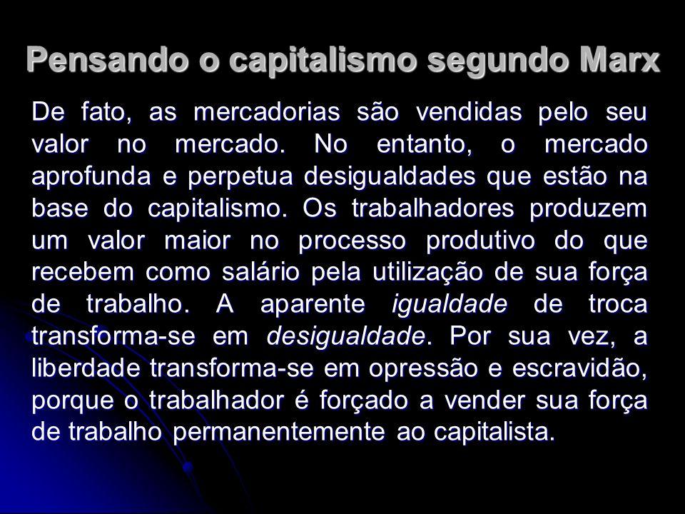 Pensando o capitalismo segundo Marx De fato, as mercadorias são vendidas pelo seu valor no mercado.