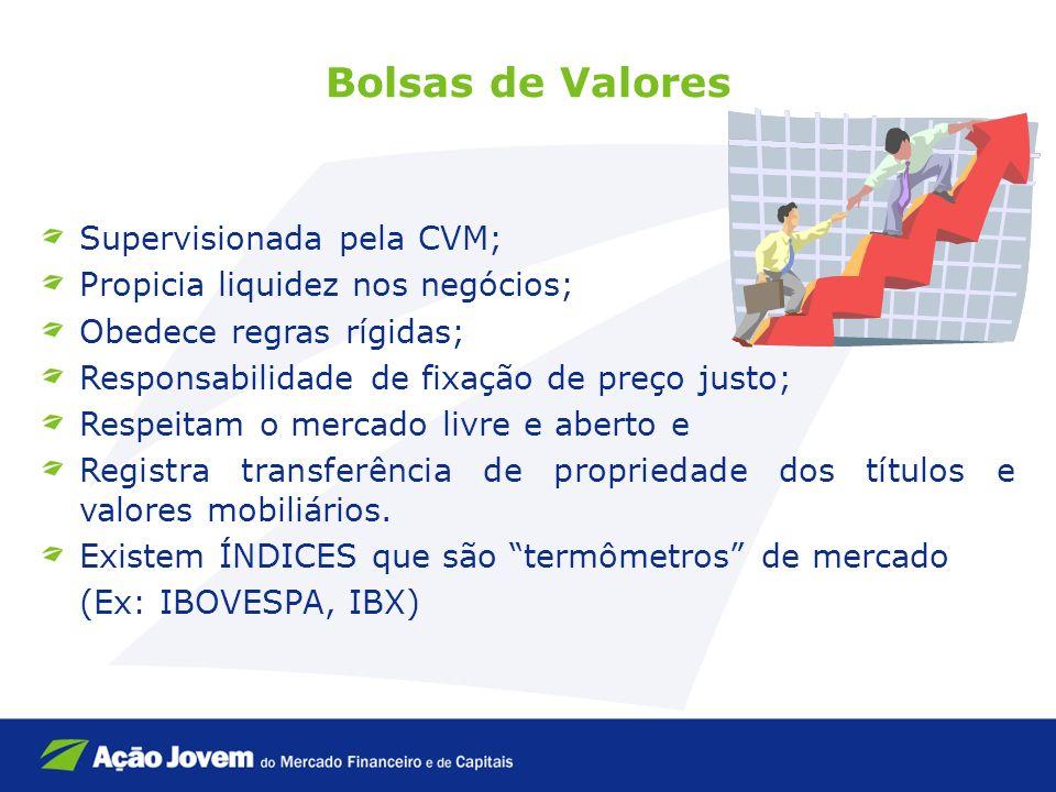Bolsas de Valores Supervisionada pela CVM; Propicia liquidez nos negócios; Obedece regras rígidas; Responsabilidade de fixação de preço justo; Respeit