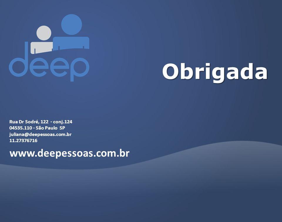 Rua Dr Sodré, 122 - conj.124 04535.110 - São Paulo SP juliana@deepessoas.com.br 11.27376716 www.deepessoas.com.br Obrigada