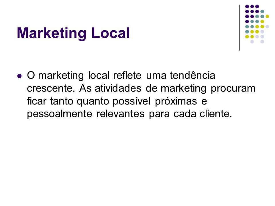 Marketing Local O marketing local reflete uma tendência crescente. As atividades de marketing procuram ficar tanto quanto possível próximas e pessoalm