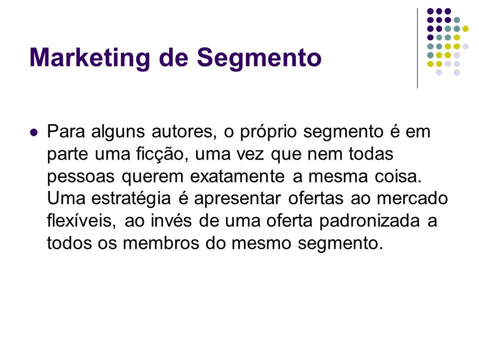 Marketing de Segmento Para alguns autores, o próprio segmento é em parte uma ficção, uma vez que nem todas pessoas querem exatamente a mesma coisa. Um