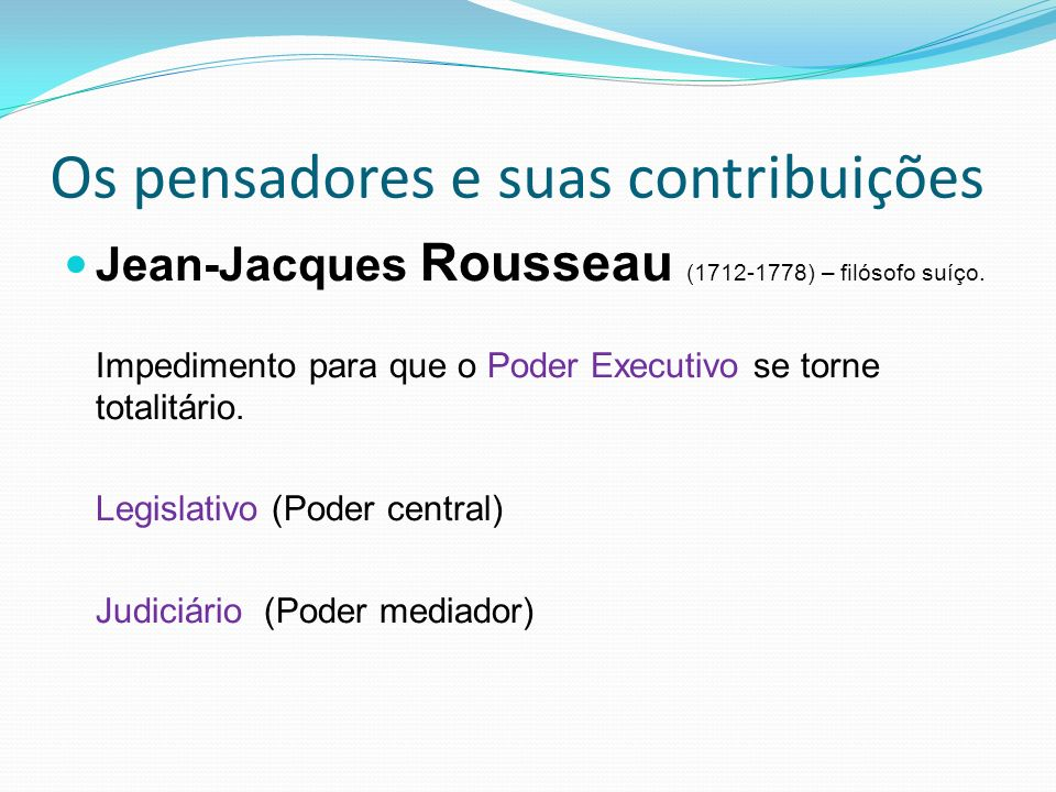 Os pensadores e suas contribuições Jean-Jacques Rousseau (1712-1778) – filósofo suíço.