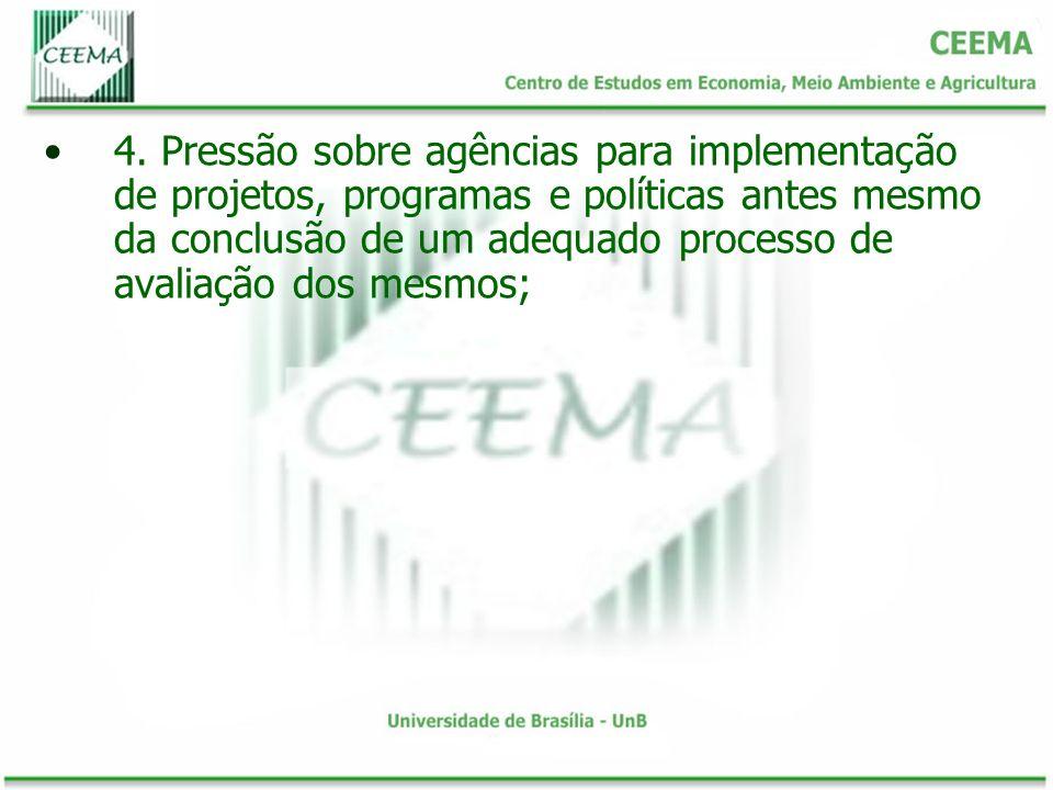 4. Pressão sobre agências para implementação de projetos, programas e políticas antes mesmo da conclusão de um adequado processo de avaliação dos mesm