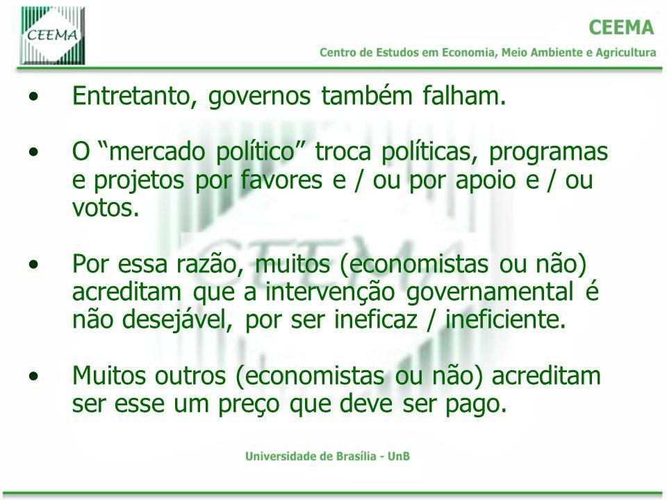Entretanto, governos também falham. O mercado político troca políticas, programas e projetos por favores e / ou por apoio e / ou votos. Por essa razão
