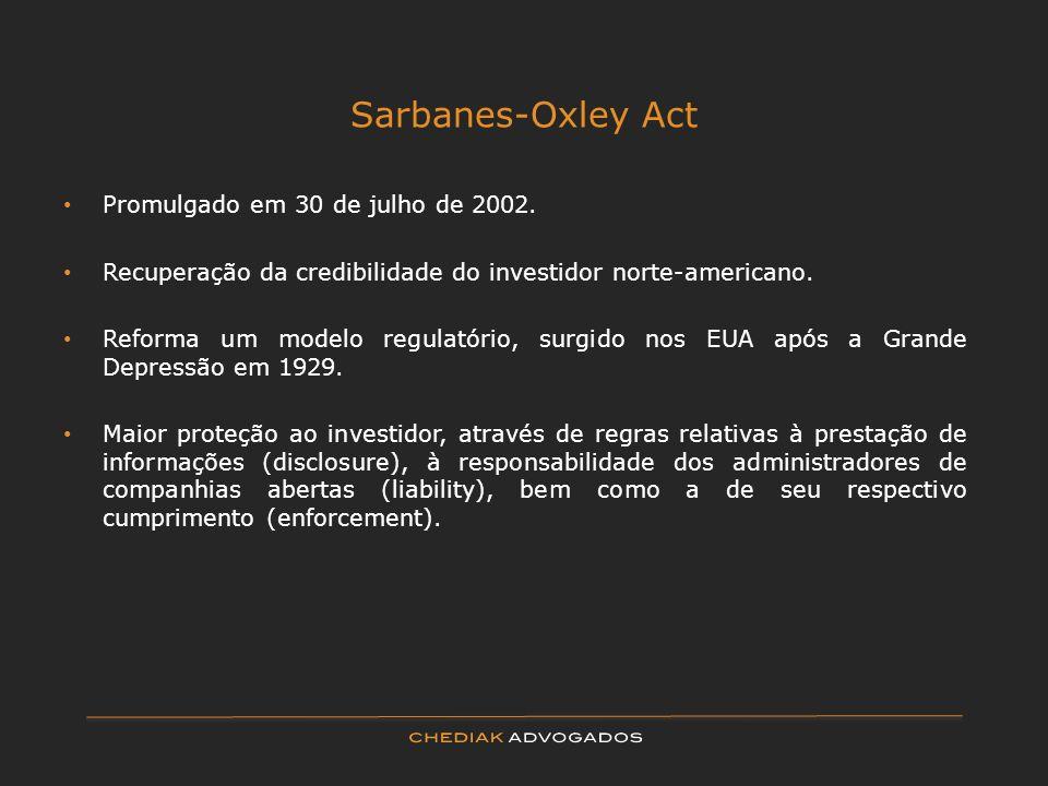 Sarbanes-Oxley Act Promulgado em 30 de julho de 2002. Recuperação da credibilidade do investidor norte-americano. Reforma um modelo regulatório, surgi