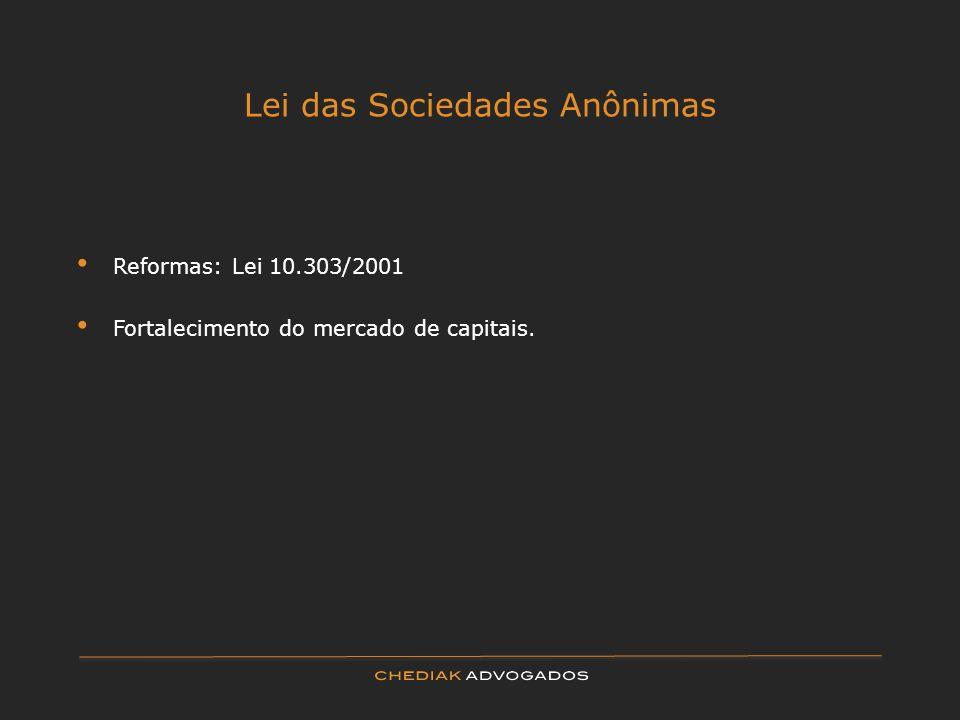 Lei das Sociedades Anônimas Reformas: Lei 10.303/2001 Fortalecimento do mercado de capitais.