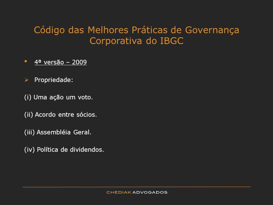 Código das Melhores Práticas de Governança Corporativa do IBGC 4ª versão – 2009 Propriedade: (i) Uma ação um voto. (ii) Acordo entre sócios. (iii) Ass