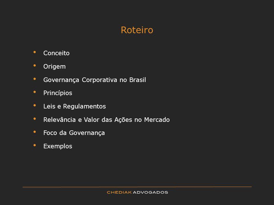 Roteiro Conceito Origem Governança Corporativa no Brasil Princípios Leis e Regulamentos Relevância e Valor das Ações no Mercado Foco da Governança Exe