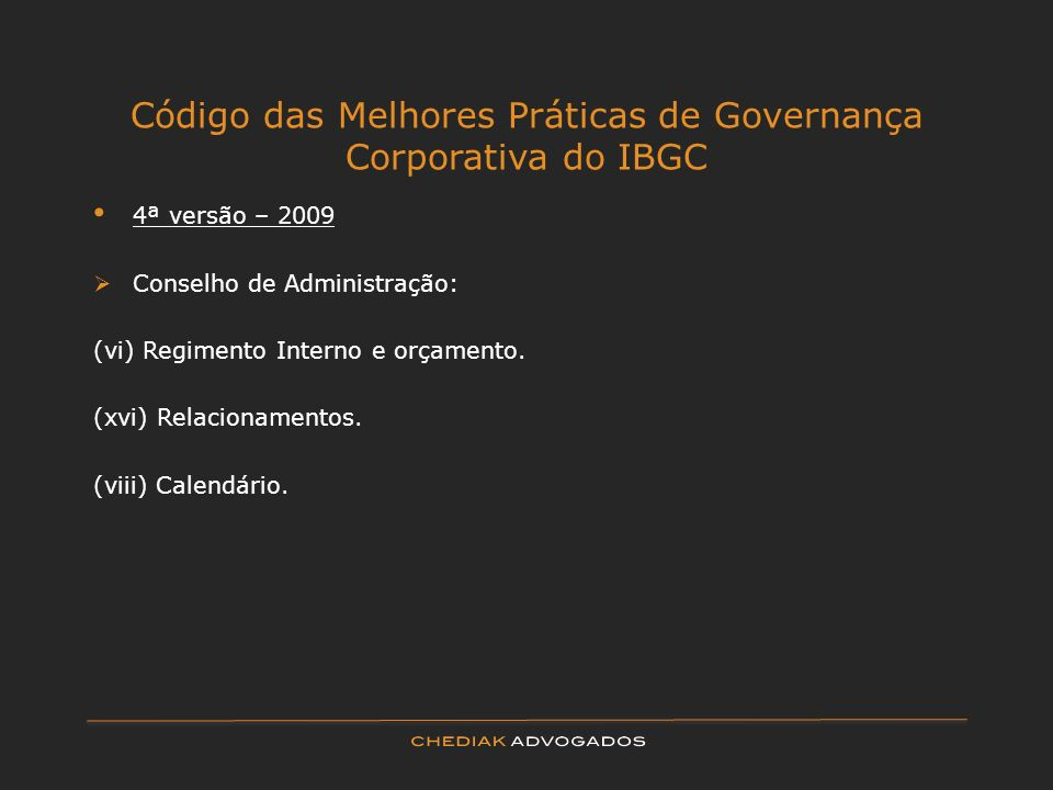 Código das Melhores Práticas de Governança Corporativa do IBGC 4ª versão – 2009 Conselho de Administração: (vi) Regimento Interno e orçamento. (xvi) R